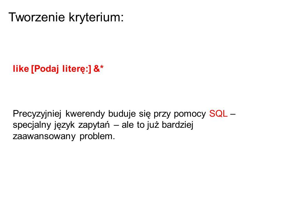 Tworzenie kryterium: like [Podaj literę:] &*